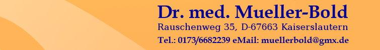 Dr. med. Müller-Bold, Moschelmühle 15, D-67714 Waldfischbach-Burgalben, Tel.: 0173/6682239, Email: muellerbold /a\ gmx.de